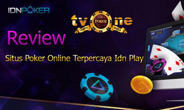 REVIEW SITUS TVONEPOKER TERPERCAYA IDN PLAY